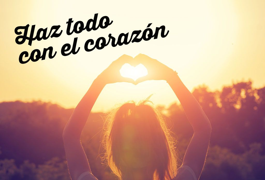 Haz todo con el corazón